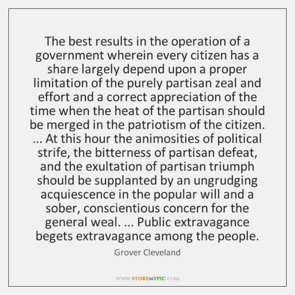 The best results in the operation of a government wherein every citizen ...