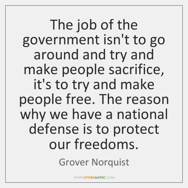The job of the government isn't to go around and try and ...