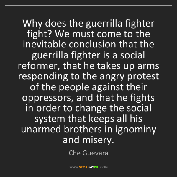 Che Guevara: Why does the guerrilla fighter fight? We must come to...