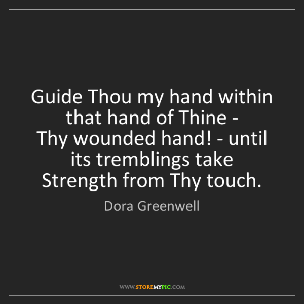 Dora Greenwell: Guide Thou my hand within that hand of Thine -   Thy...