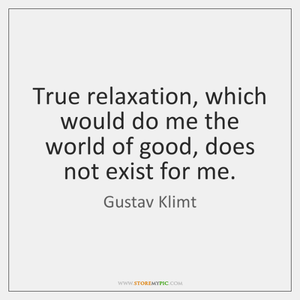 True relaxation, which would do me the world of good, does not ...