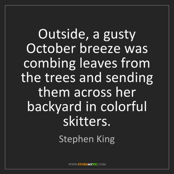 Stephen King: Outside, a gusty October breeze was combing leaves from...