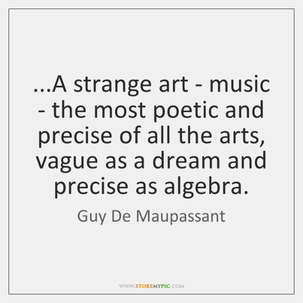 ...A strange art - music - the most poetic and precise of ...