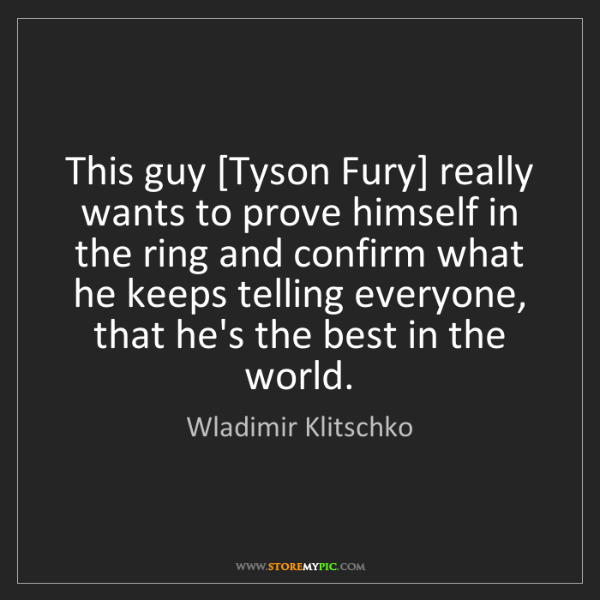 Wladimir Klitschko: This guy [Tyson Fury] really wants to prove himself in...