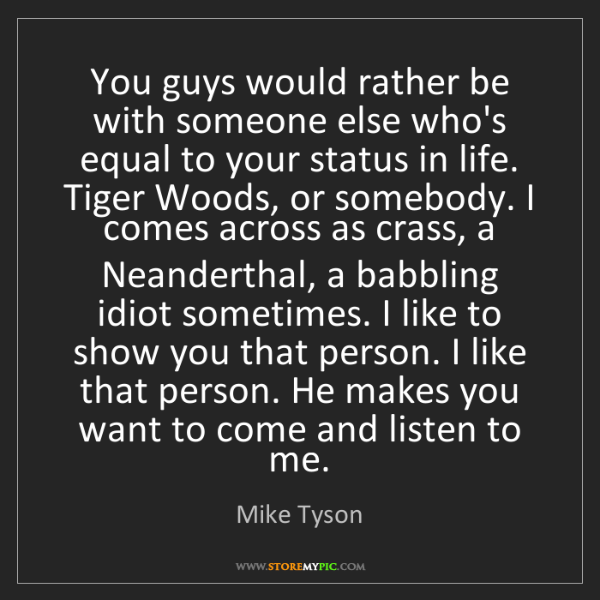 Mike Tyson: You guys would rather be with someone else who's equal...