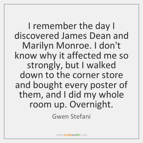 I remember the day I discovered James Dean and Marilyn Monroe. I ...
