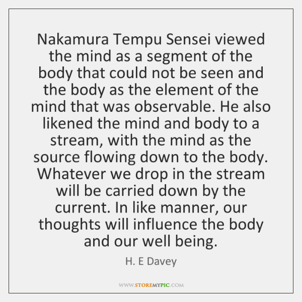 Nakamura Tempu Sensei viewed the mind as a segment of the body ...