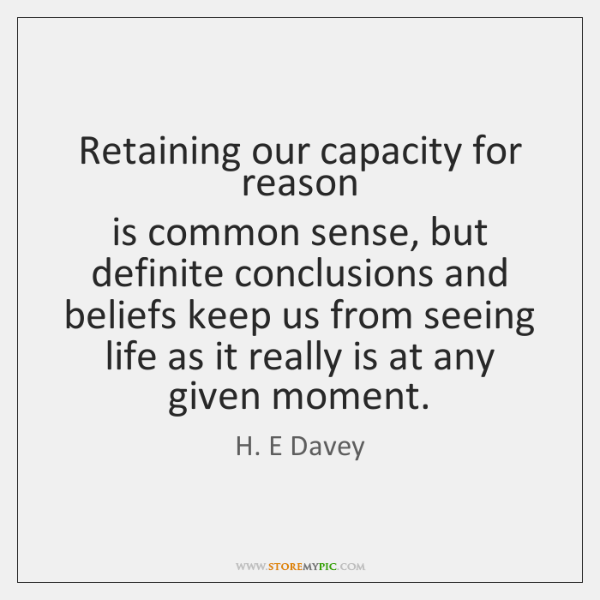 Retaining our capacity for reason  is common sense, but definite conclusions and ...