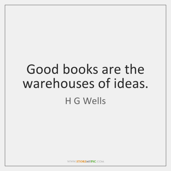Good books are the warehouses of ideas.