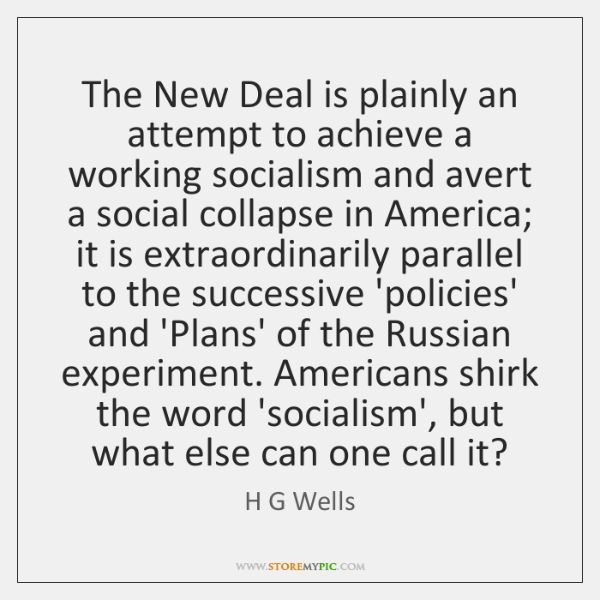 The New Deal is plainly an attempt to achieve a working socialism ...
