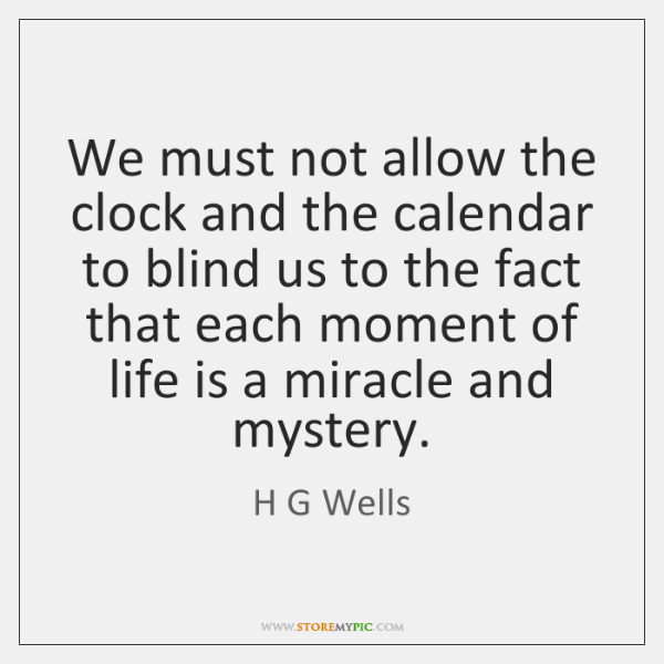 We must not allow the clock and the calendar to blind us ...