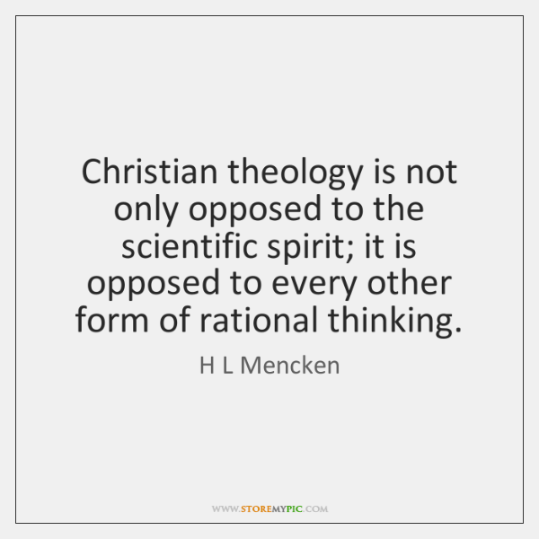 Christian theology is not only opposed to the scientific spirit; it is ...