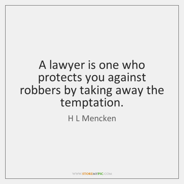 A lawyer is one who protects you against robbers by taking away ...