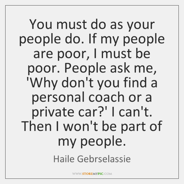 You must do as your people do. If my people are poor, ...