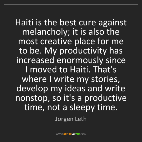 Jorgen Leth: Haiti is the best cure against melancholy; it is also...