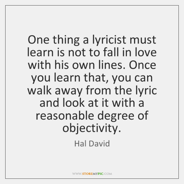 One thing a lyricist must learn is not to fall in love ...
