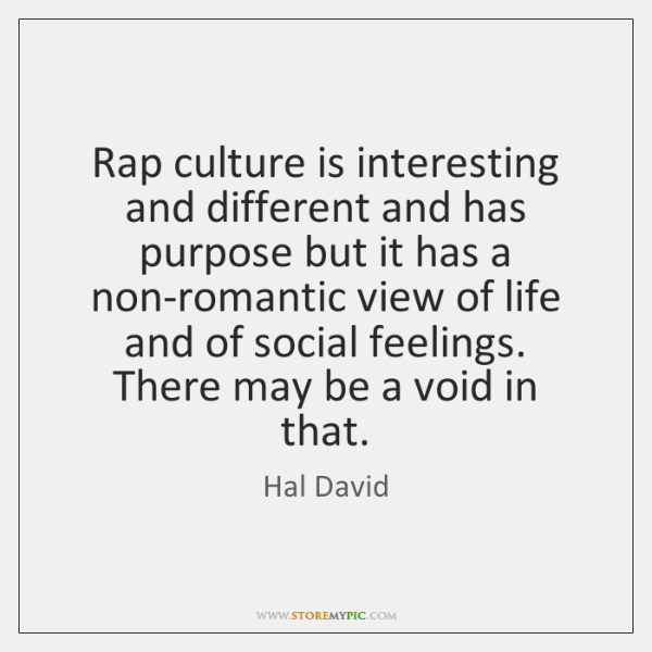 Rap culture is interesting and different and has purpose but it has ...