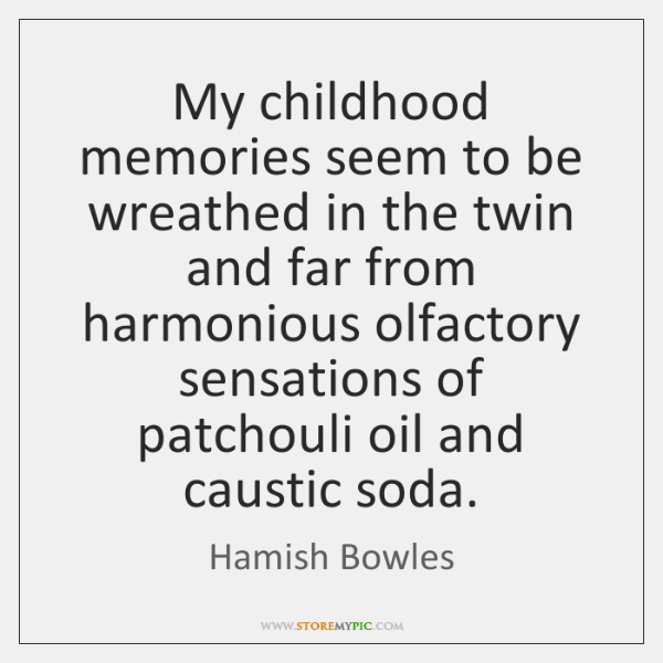 My childhood memories seem to be wreathed in the twin and far ...