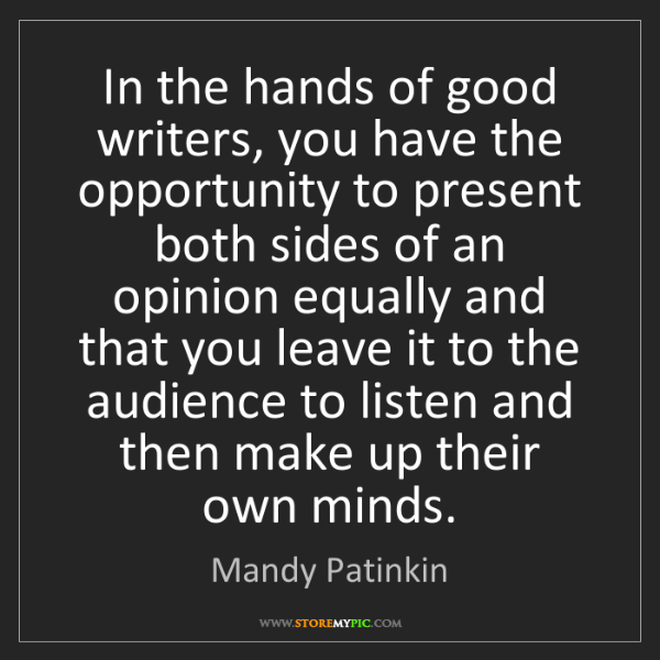 Mandy Patinkin: In the hands of good writers, you have the opportunity...