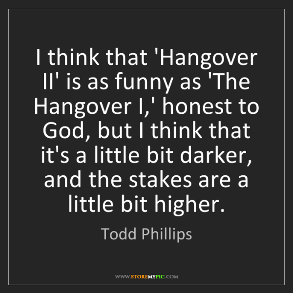 Todd Phillips: I think that 'Hangover II' is as funny as 'The Hangover...