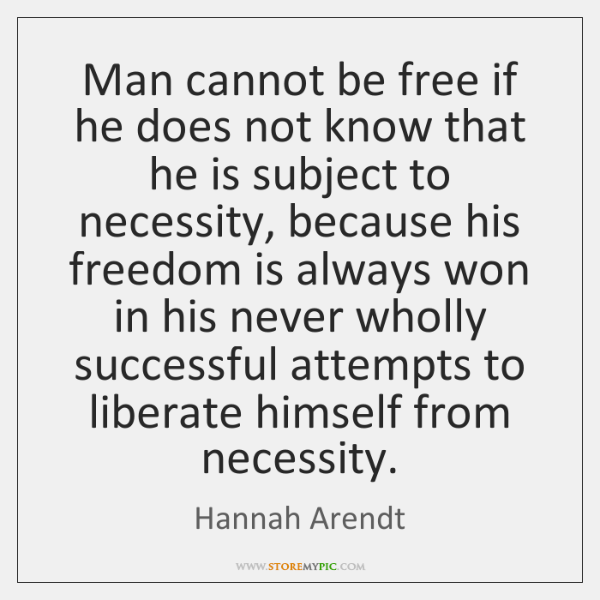 Man cannot be free if he does not know that he is ...