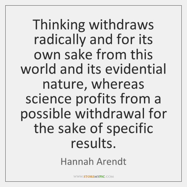 Thinking withdraws radically and for its own sake from this world and ...
