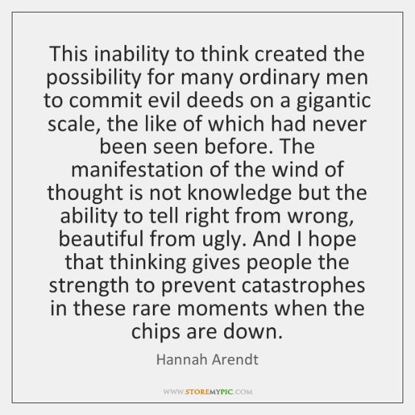 This inability to think created the possibility for many ordinary men to ...