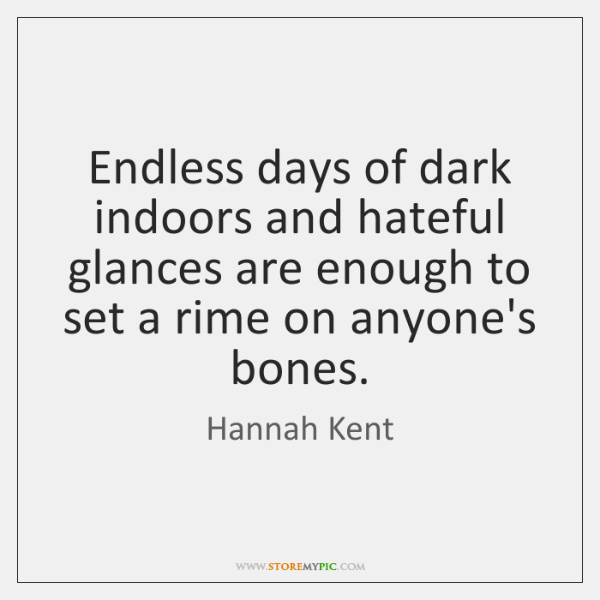 Endless days of dark indoors and hateful glances are enough to set ...