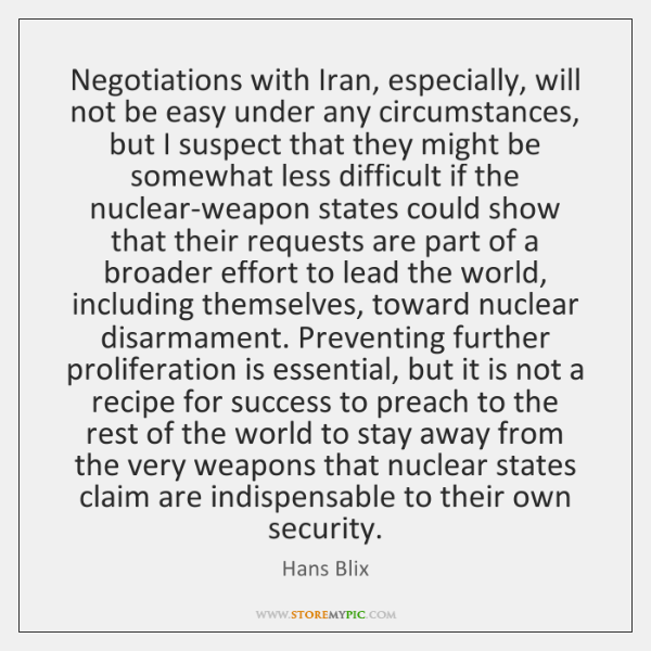 Negotiations with Iran, especially, will not be easy under any circumstances, but ...