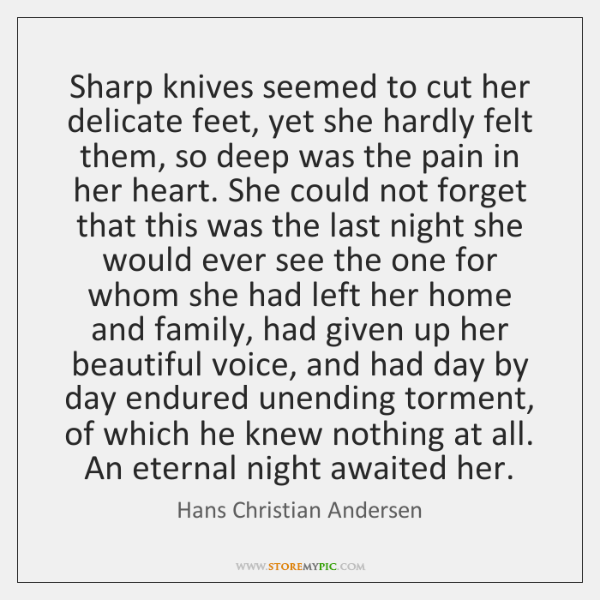 Sharp knives seemed to cut her delicate feet, yet she hardly felt ...