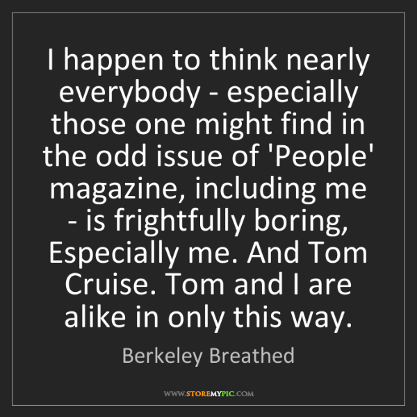Berkeley Breathed: I happen to think nearly everybody - especially those...