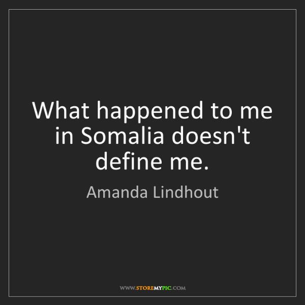 Amanda Lindhout: What happened to me in Somalia doesn't define me.