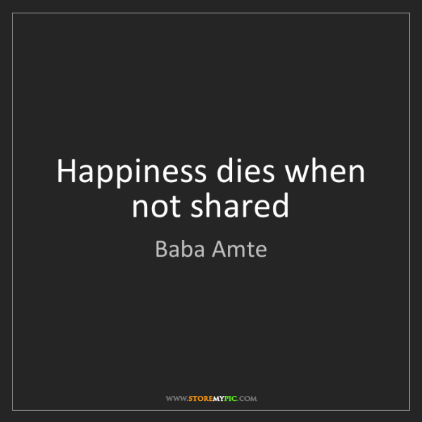 Baba Amte: Happiness dies when not shared