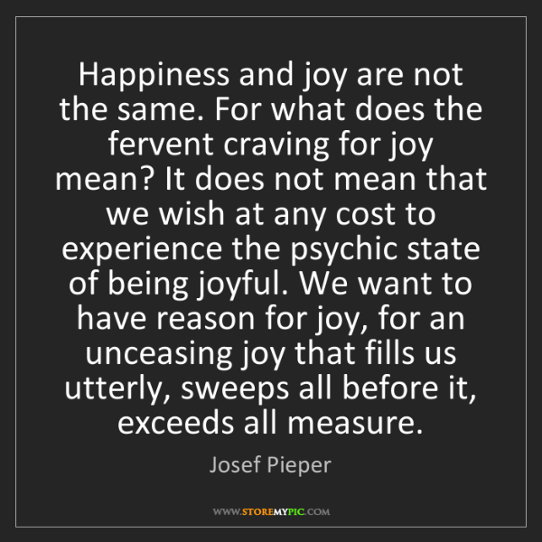 Josef Pieper: Happiness and joy are not the same. For what does the...