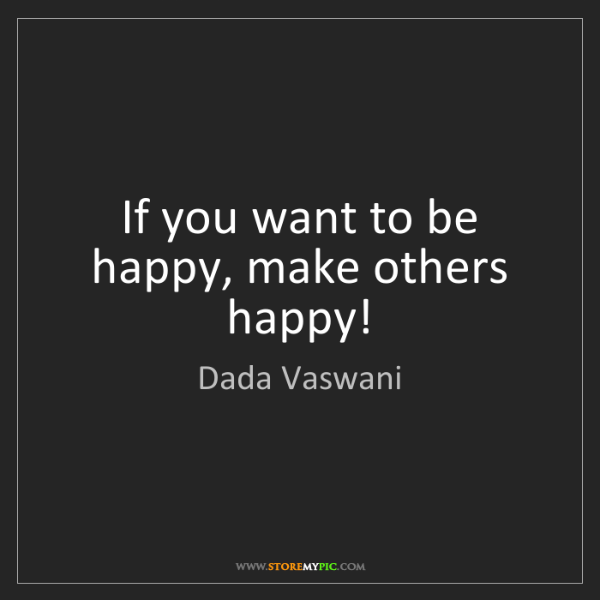 Dada Vaswani: If you want to be happy, make others happy!