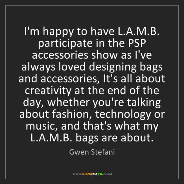 Gwen Stefani: I'm happy to have L.A.M.B. participate in the PSP accessories...