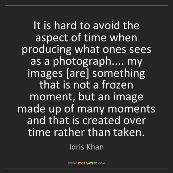 Idris Khan: It is hard to avoid the aspect of time when producing...