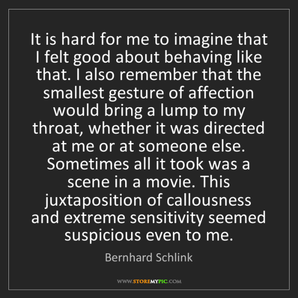Bernhard Schlink: It is hard for me to imagine that I felt good about behaving...