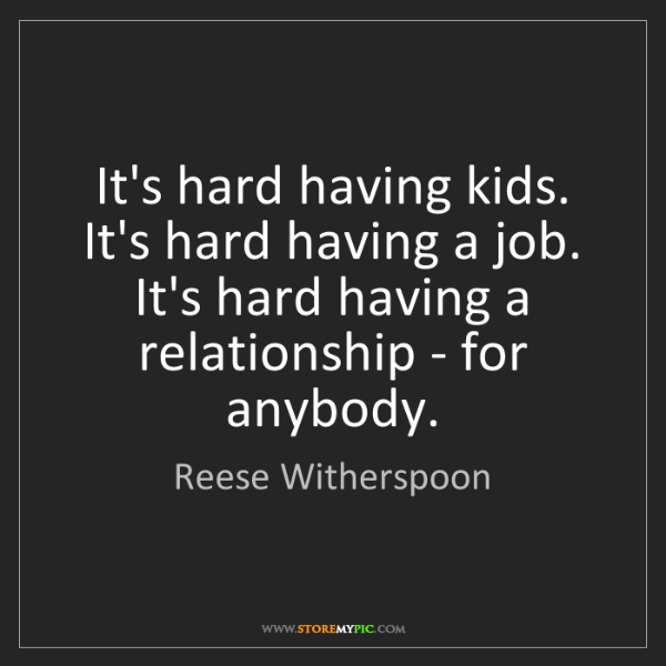 Reese Witherspoon: It's hard having kids. It's hard having a job. It's hard...