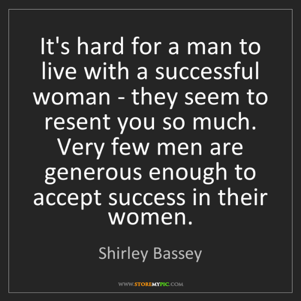 Shirley Bassey: It's hard for a man to live with a successful woman -...