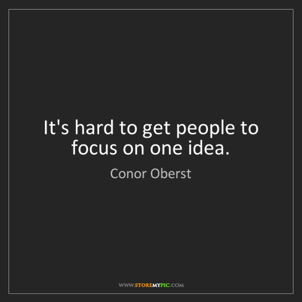 Conor Oberst: It's hard to get people to focus on one idea.