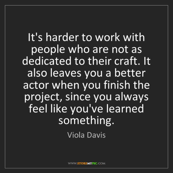 Viola Davis: It's harder to work with people who are not as dedicated...