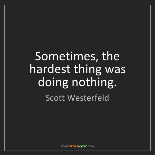 Scott Westerfeld: Sometimes, the hardest thing was doing nothing.