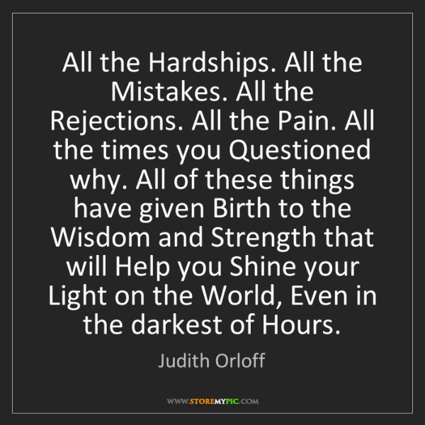 Judith Orloff: All the Hardships. All the Mistakes. All the Rejections....