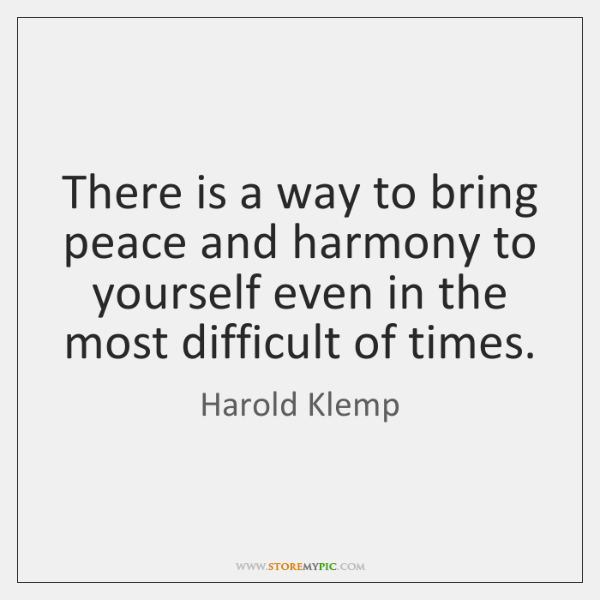 There is a way to bring peace and harmony to yourself even ...