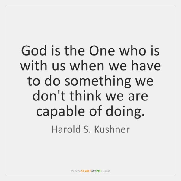 God is the One who is with us when we have to ...