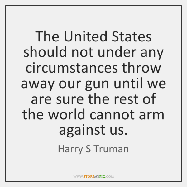 The United States should not under any circumstances throw away our gun ...