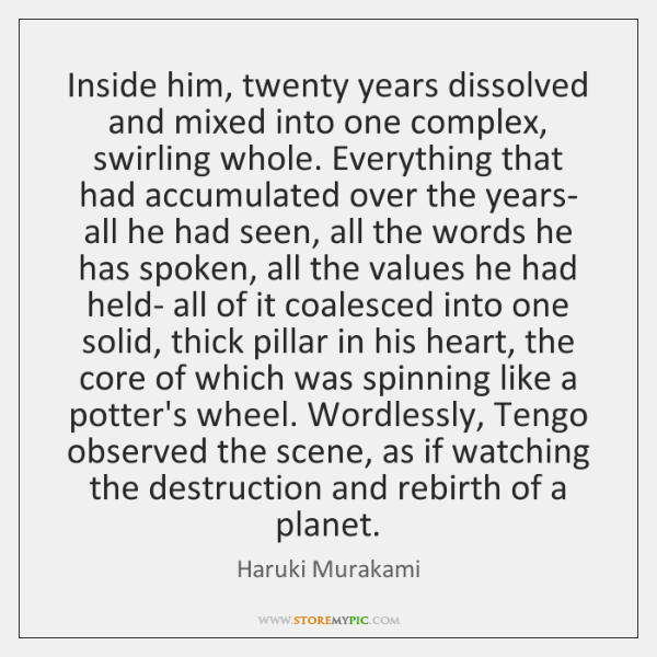 Inside him, twenty years dissolved and mixed into one complex, swirling whole. ...