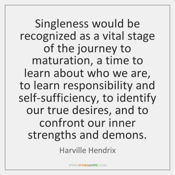 Singleness would be recognized as a vital stage of the journey to ...