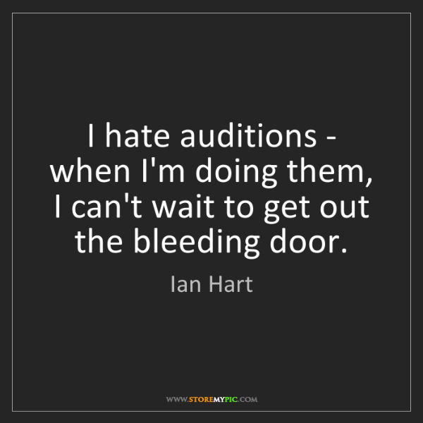 Ian Hart: I hate auditions - when I'm doing them, I can't wait...